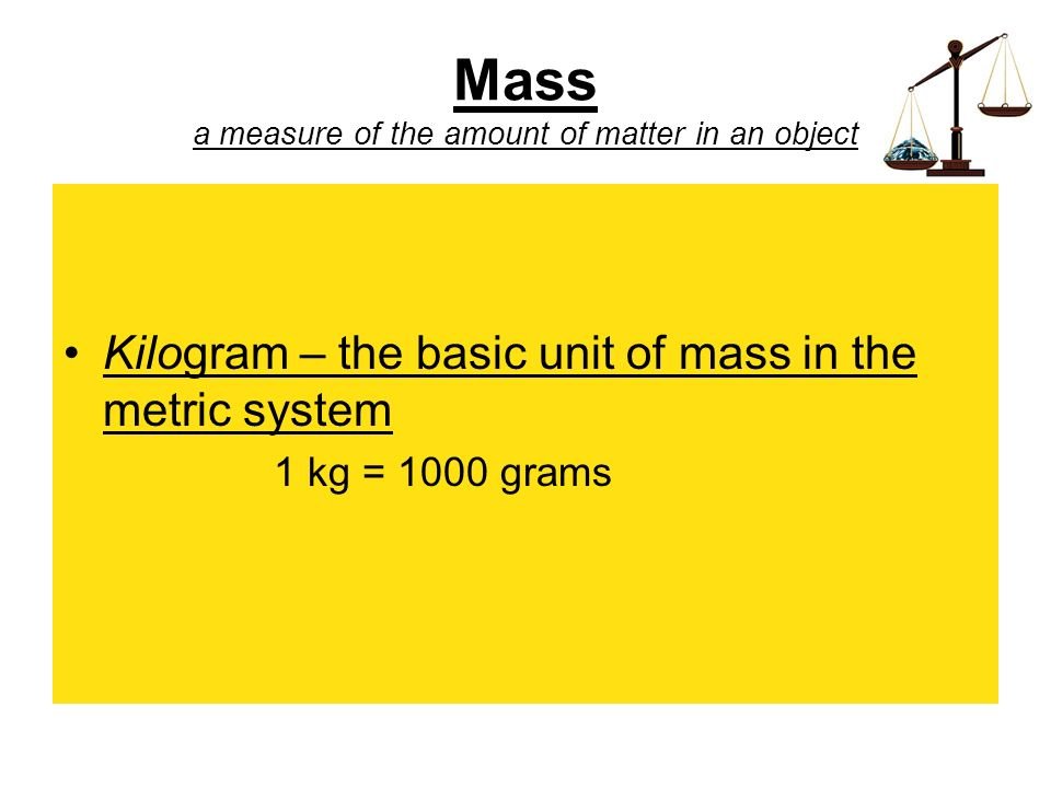 Mass a measure of the amount of matter in an object