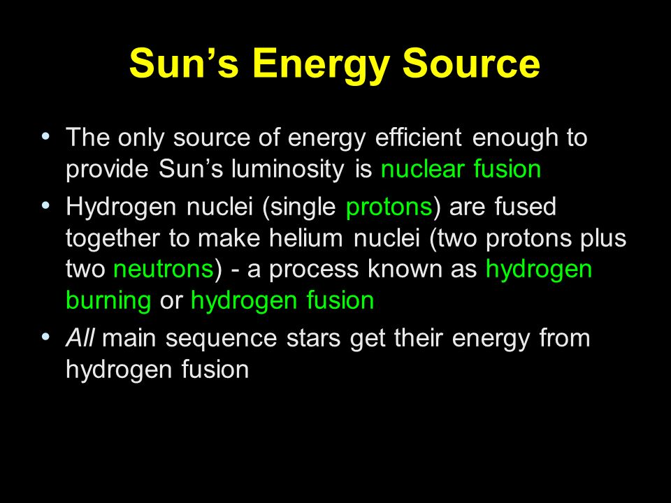 Sun's Energy Source The only source of energy efficient enough to provide Sun's luminosity is nuclear fusion.