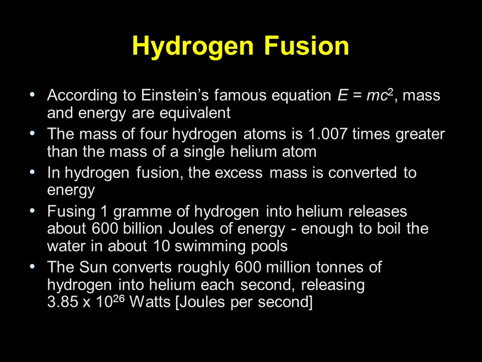 Hydrogen Fusion According to Einstein's famous equation E = mc2, mass and energy are equivalent.