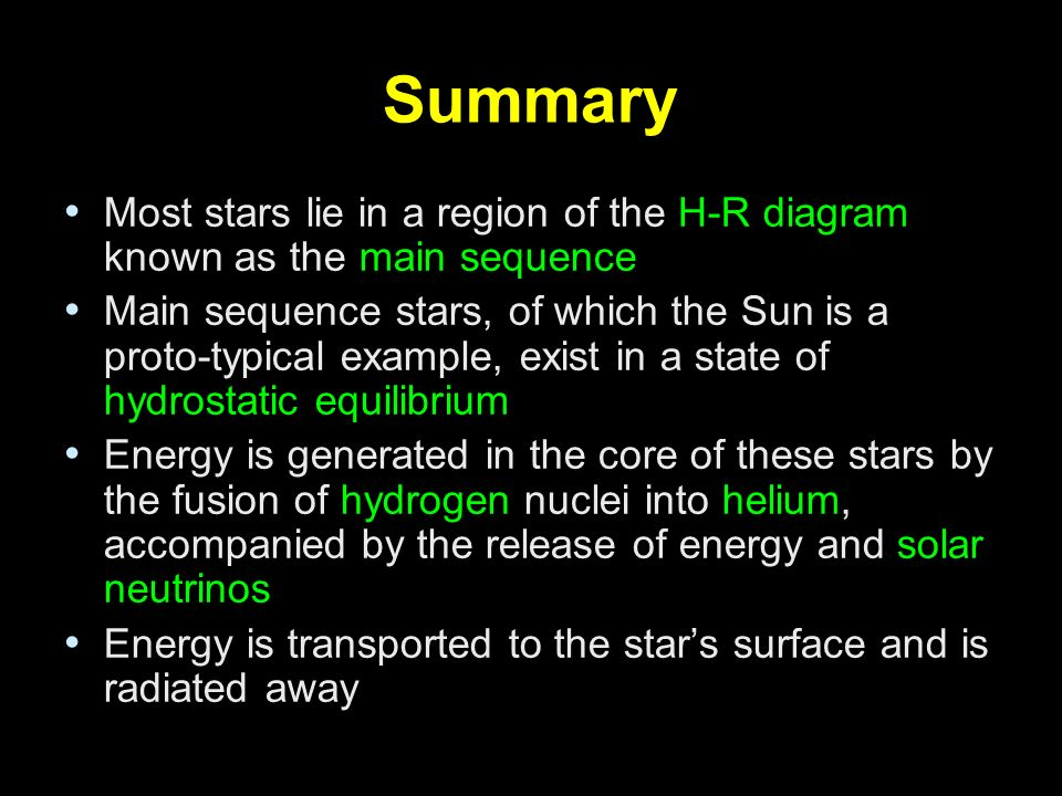 Summary Most stars lie in a region of the H-R diagram known as the main sequence.