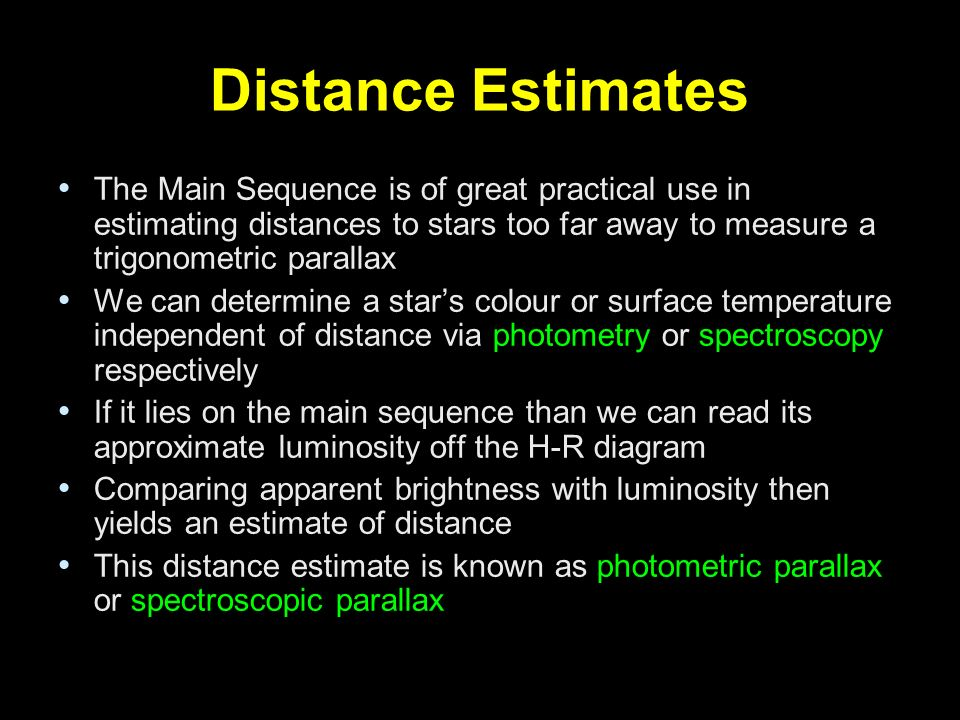 Distance Estimates The Main Sequence is of great practical use in estimating distances to stars too far away to measure a trigonometric parallax.