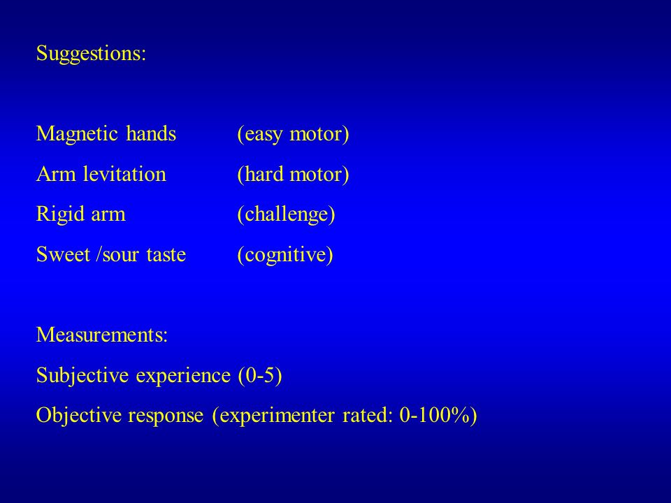 Suggestions: Magnetic hands (easy motor) Arm levitation (hard motor) Rigid arm (challenge) Sweet /sour taste (cognitive)