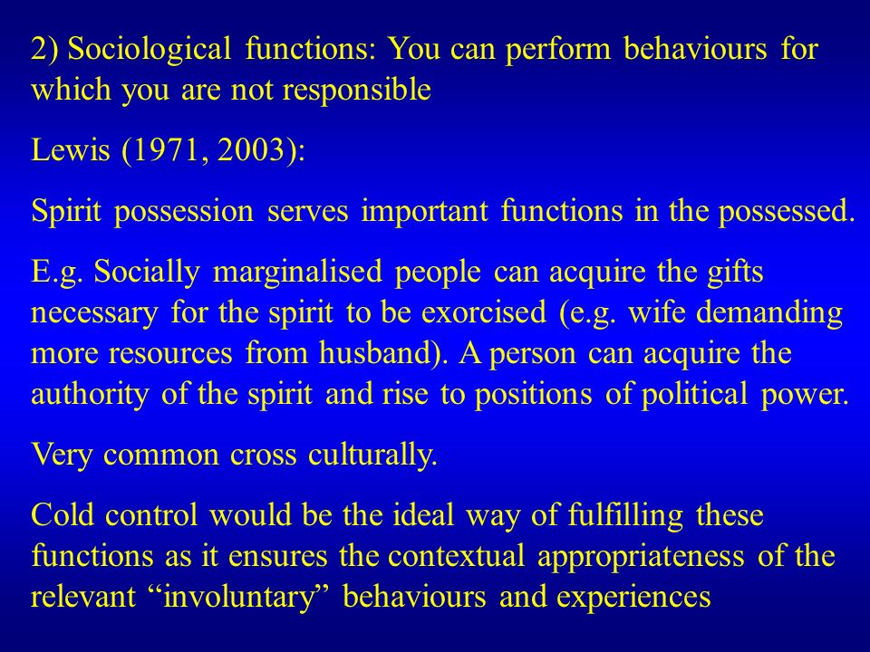 2) Sociological functions: You can perform behaviours for which you are not responsible