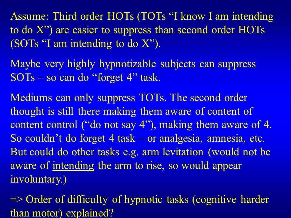 Assume: Third order HOTs (TOTs I know I am intending to do X ) are easier to suppress than second order HOTs (SOTs I am intending to do X ).
