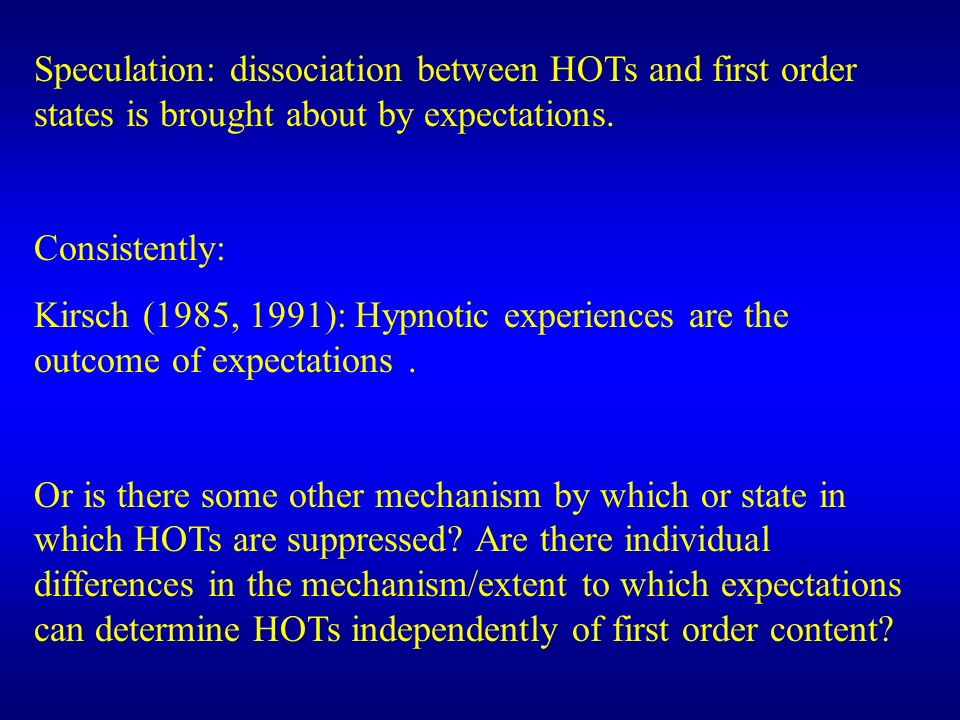 Speculation: dissociation between HOTs and first order states is brought about by expectations.