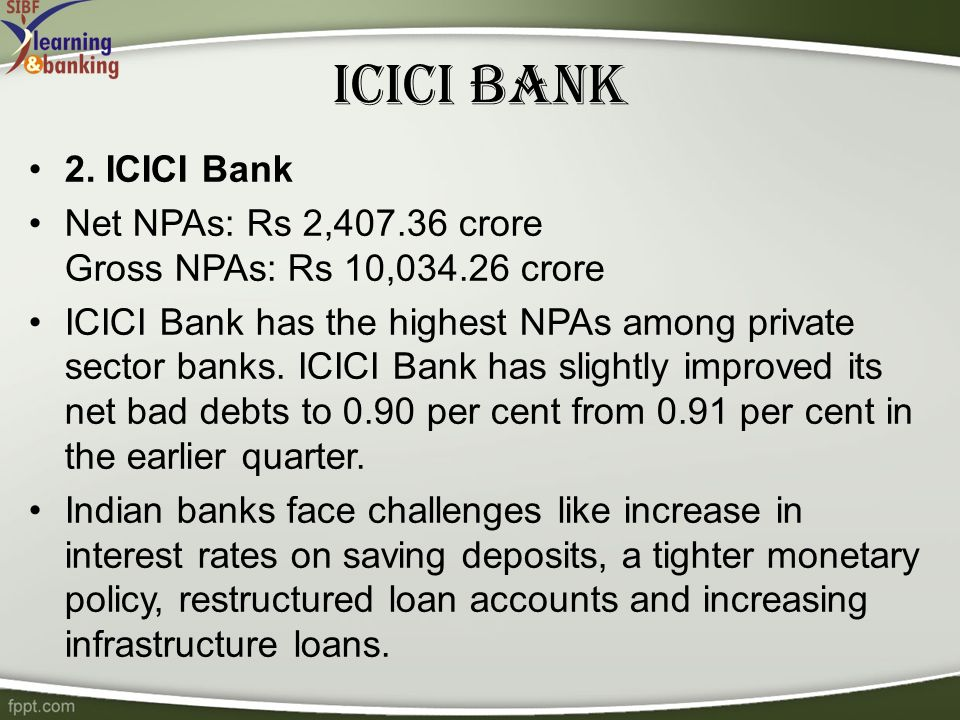 npa management in banks According to the reserve bank of india (rbi), the gross non-performing assets in indian banks, specifically in public sector banks, are valued at around rs 400,000 crore (~us$615 billion), which represents 90% of the total npa in india, with private sector banks accounting for the remainder.