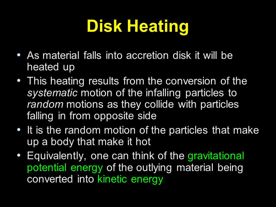 Disk Heating As material falls into accretion disk it will be heated up.