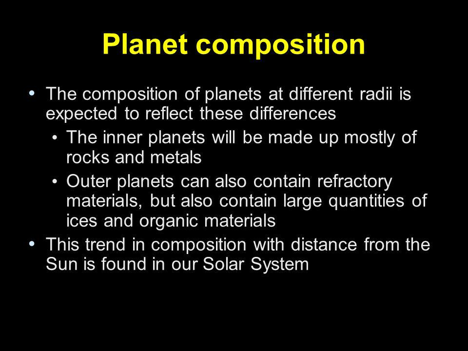 Planet composition The composition of planets at different radii is expected to reflect these differences.