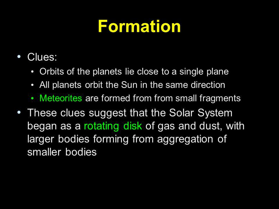 Formation Clues: Orbits of the planets lie close to a single plane. All planets orbit the Sun in the same direction.