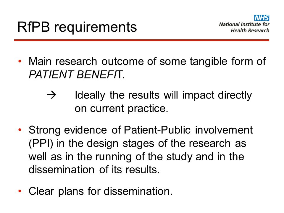 RfPB requirements Main research outcome of some tangible form of PATIENT BENEFIT.  Ideally the results will impact directly on current practice.