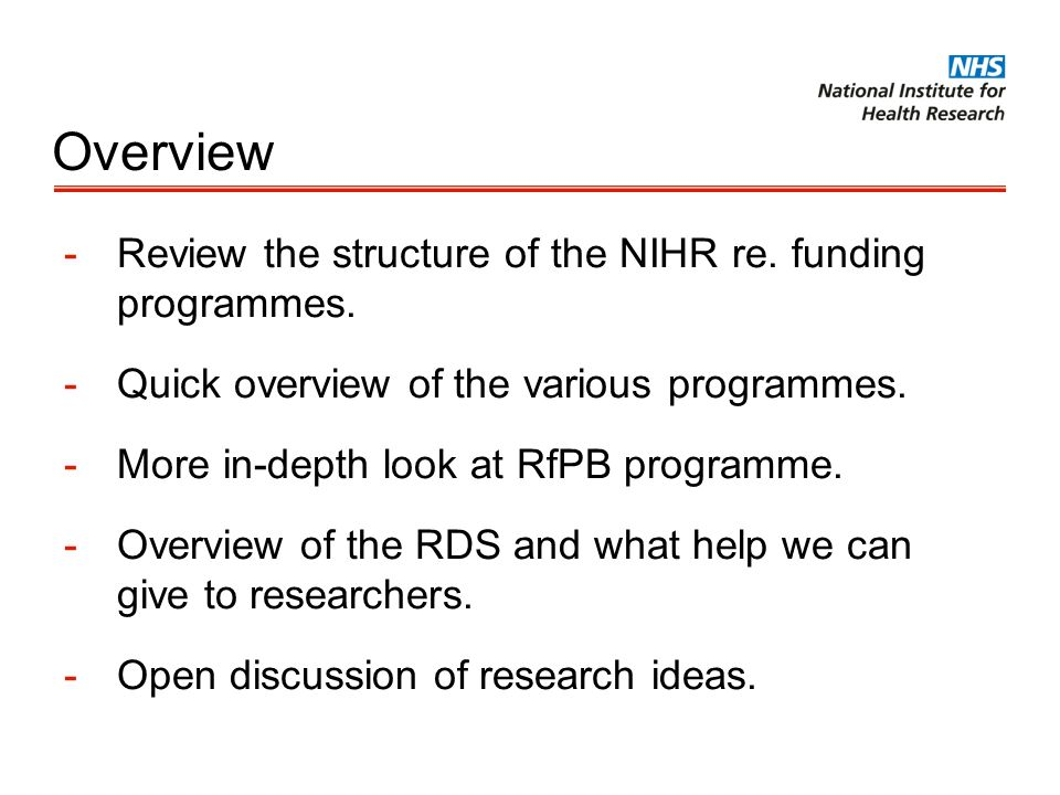 Overview Review the structure of the NIHR re. funding programmes.