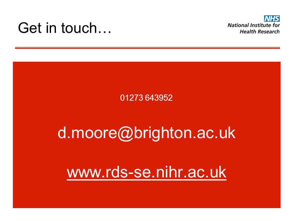 d.moore@brighton.ac.uk www.rds-se.nihr.ac.uk Get in touch…
