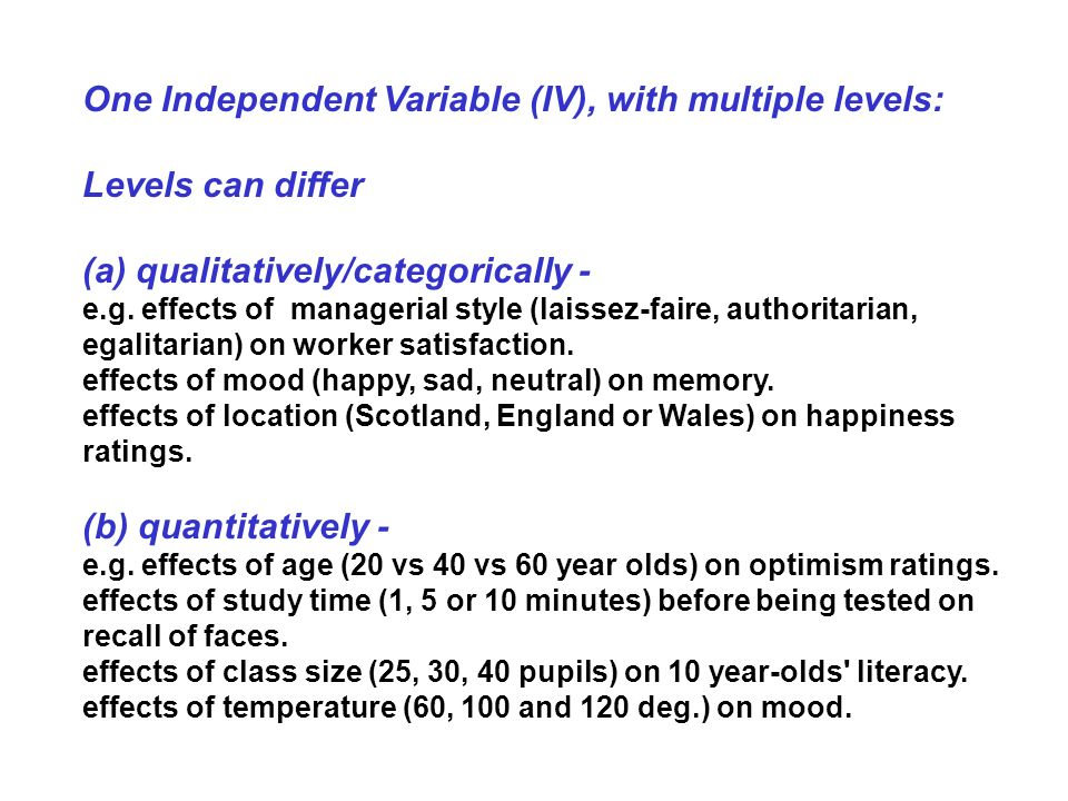 One Independent Variable (IV), with multiple levels: Levels can differ