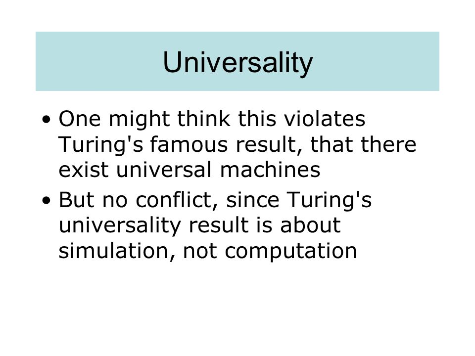 Universality One might think this violates Turing s famous result, that there exist universal machines.