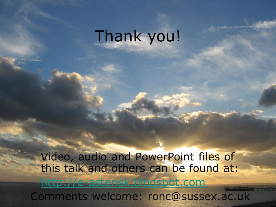 Thank you! Video, audio and PowerPoint files of this talk and others can be found at: http://e-asterisk.blogspot.com.