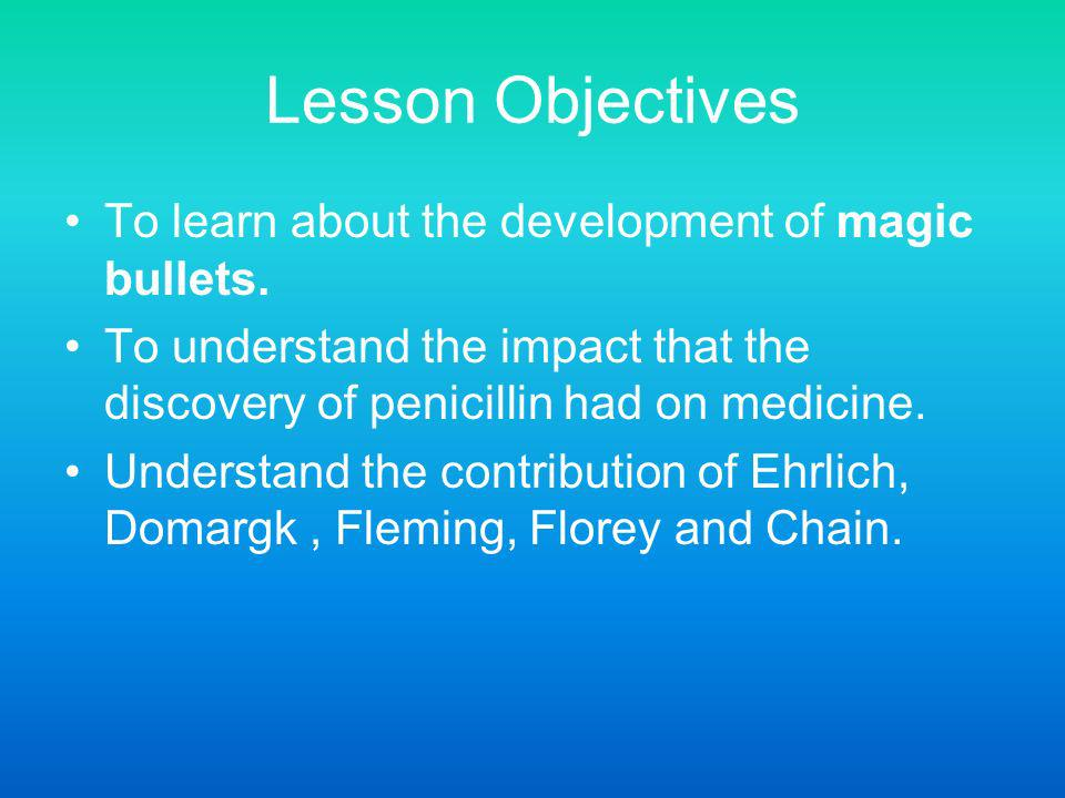 Lesson Objectives To learn about the development of magic bullets.