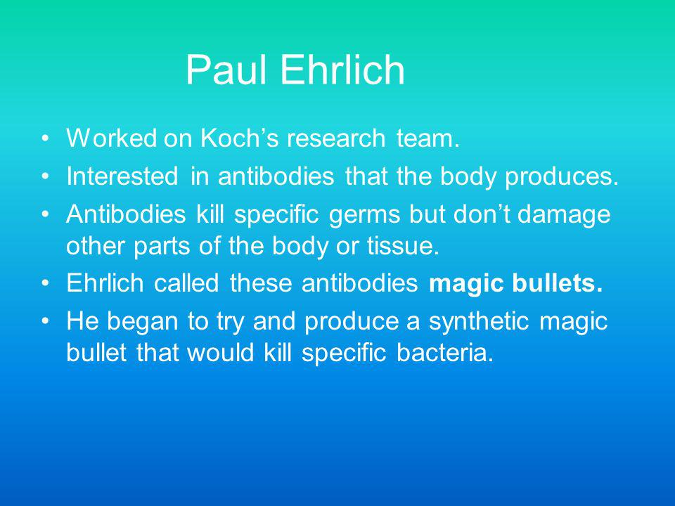 Paul Ehrlich Worked on Koch's research team.