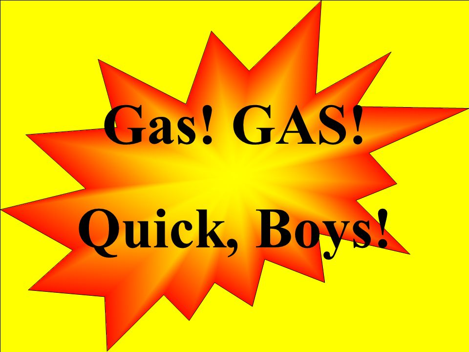 Gas! GAS! Quick, Boys!