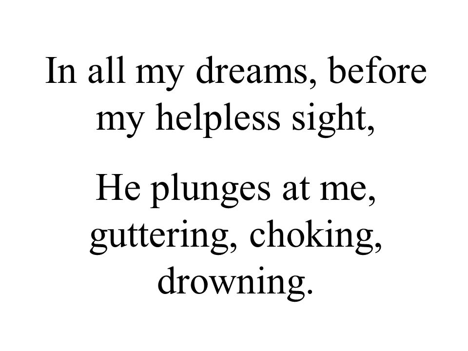 In all my dreams, before my helpless sight,