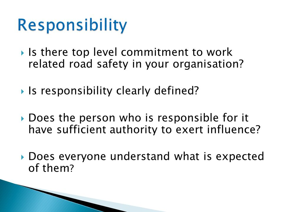 Responsibility Is there top level commitment to work related road safety in your organisation Is responsibility clearly defined