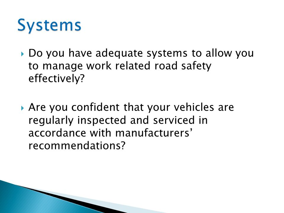Systems Do you have adequate systems to allow you to manage work related road safety effectively