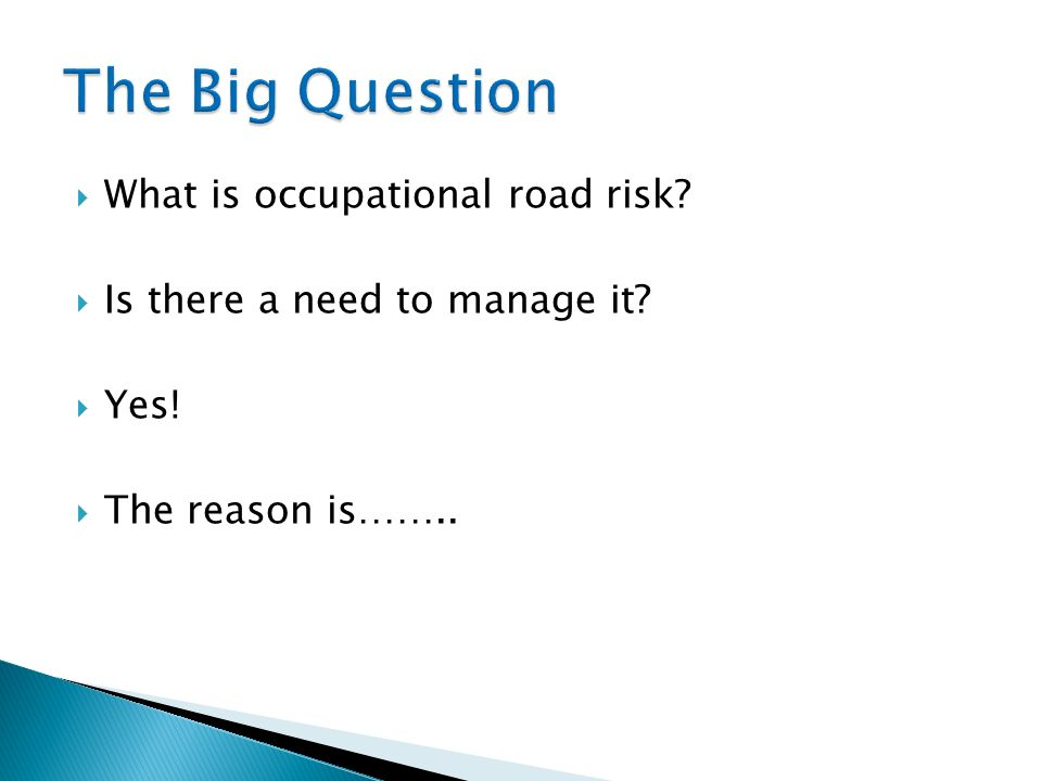 The Big Question What is occupational road risk