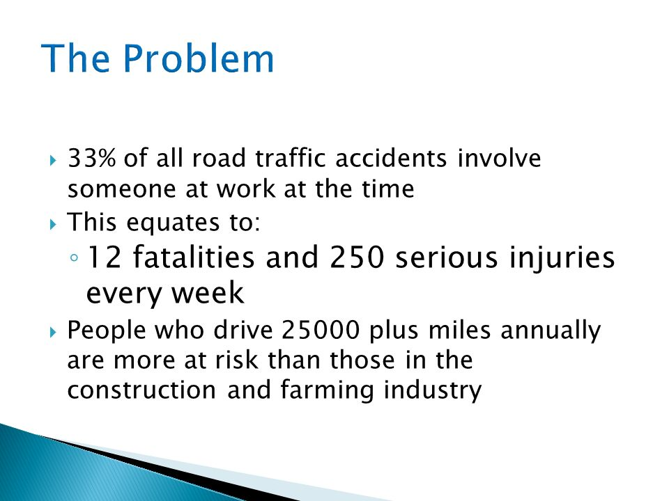 The Problem 12 fatalities and 250 serious injuries every week