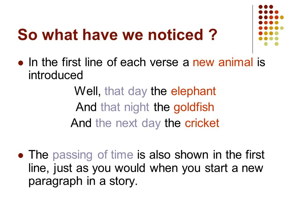 So what have we noticed In the first line of each verse a new animal is introduced. Well, that day the elephant.
