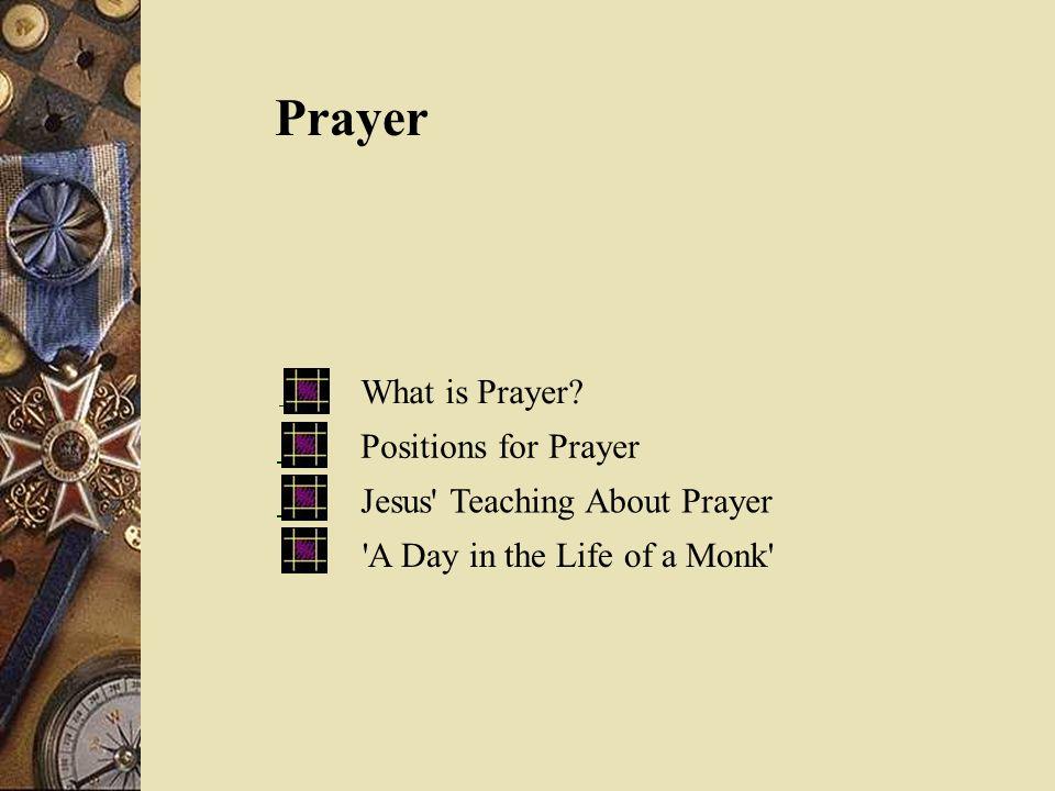 Prayer What is Prayer Positions for Prayer