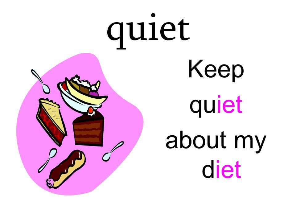 quiet Keep quiet about my diet
