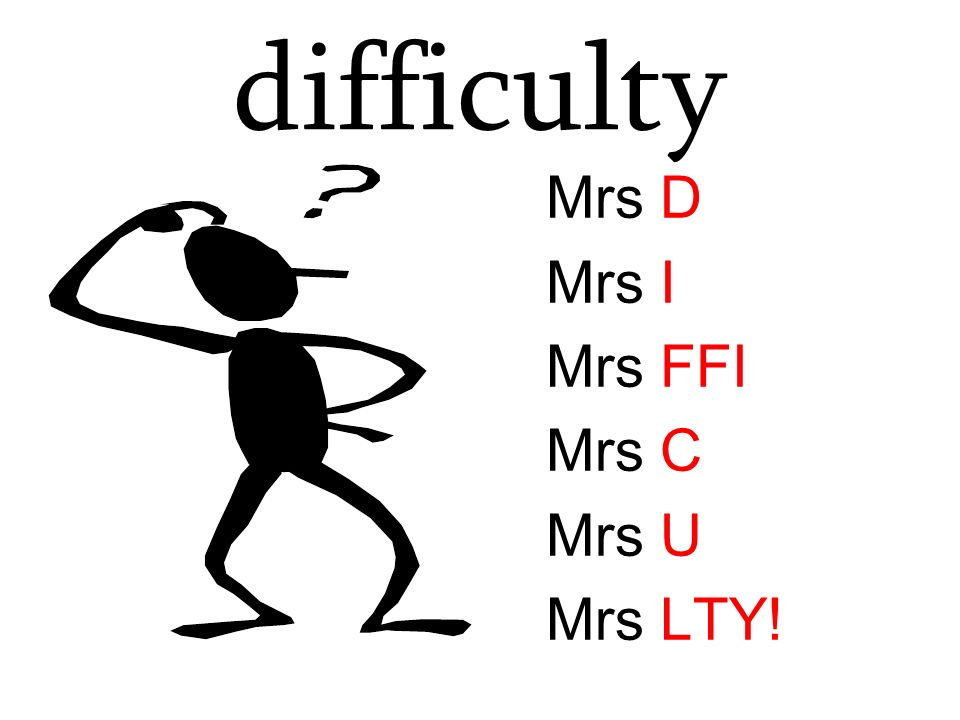 difficulty Mrs D Mrs I Mrs FFI Mrs C Mrs U Mrs LTY!