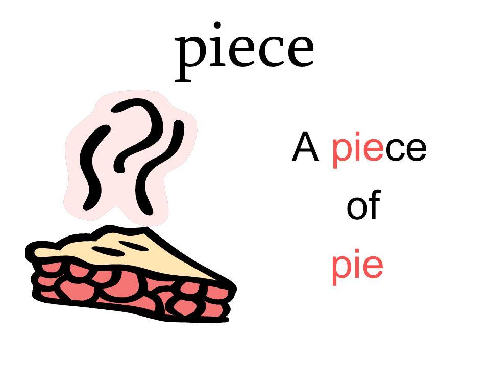 piece A piece of pie
