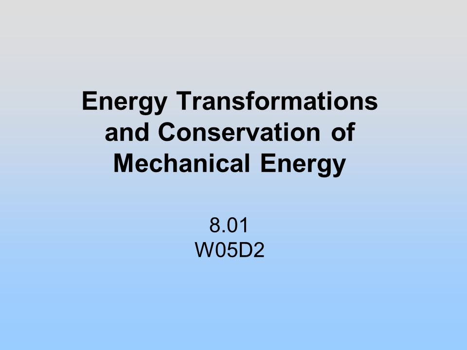 Energy Transformations and Conservation of Mechanical Energy 8 - ppt ...