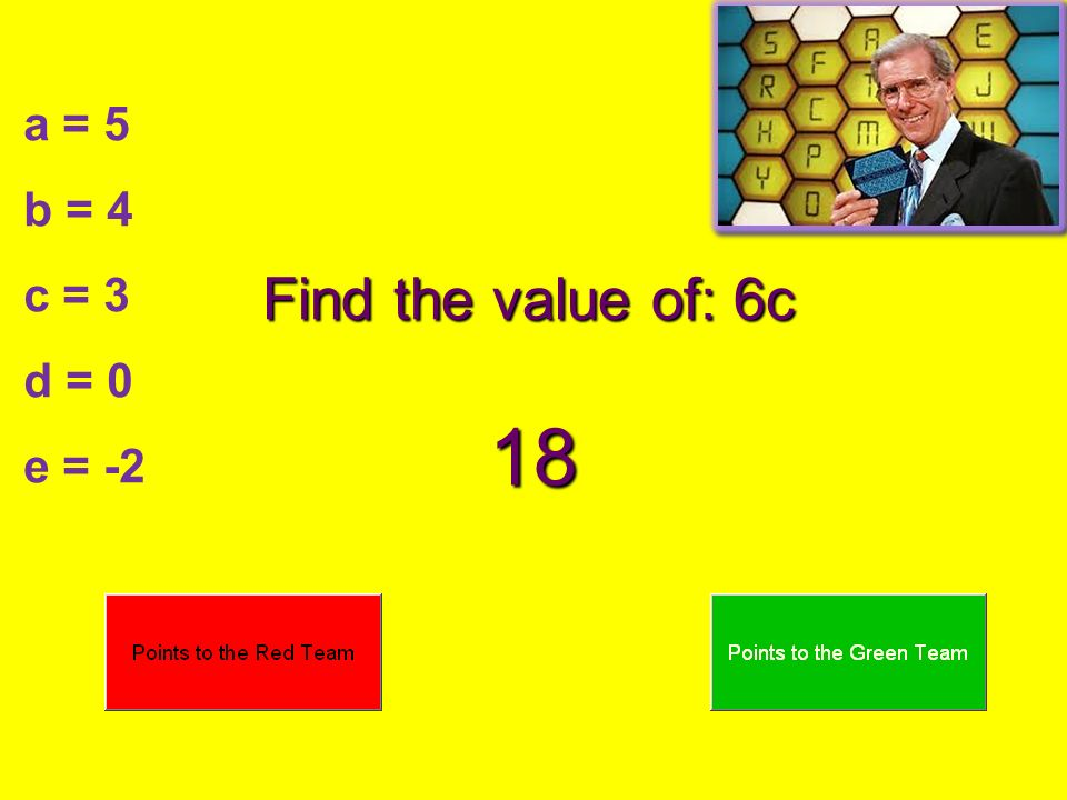 a = 5 b = 4 c = 3 d = 0 e = -2 Find the value of: 6c 18