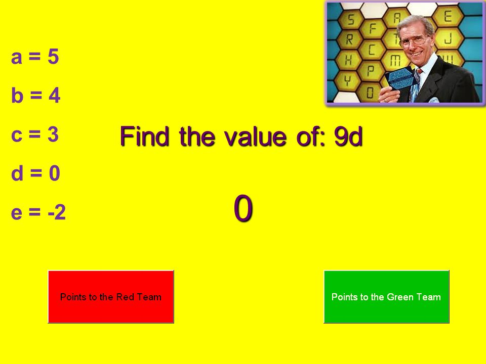 a = 5 b = 4 c = 3 d = 0 e = -2 Find the value of: 9d