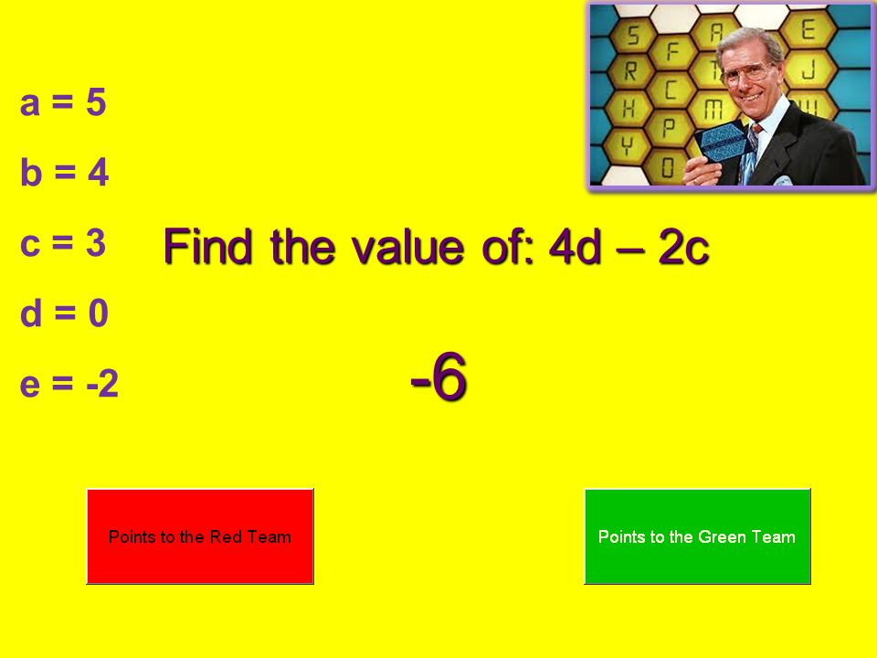 a = 5 b = 4 c = 3 d = 0 e = -2 Find the value of: 4d – 2c -6