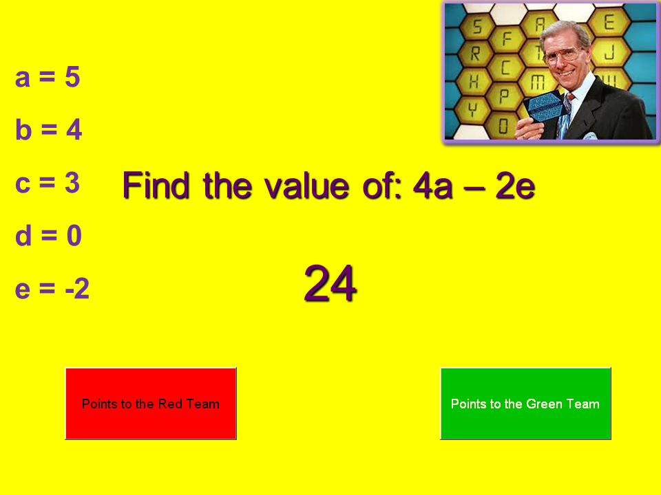 a = 5 b = 4 c = 3 d = 0 e = -2 Find the value of: 4a – 2e 24
