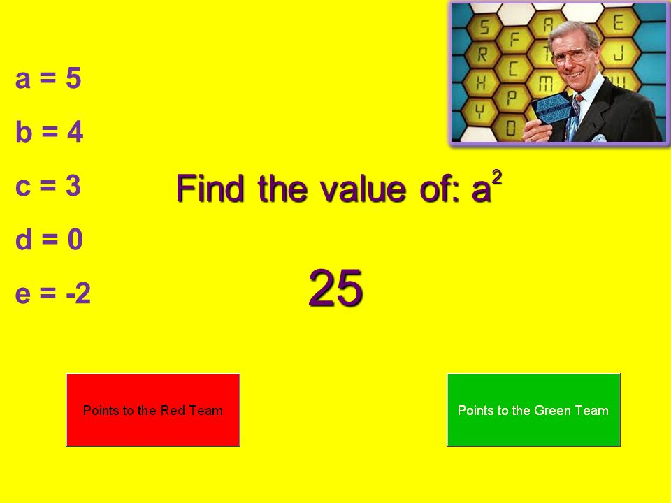 a = 5 b = 4 c = 3 d = 0 e = -2 Find the value of: a 2 25