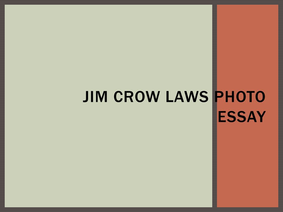 essay on jim crow law Read jim crow laws free essay and over 88,000 other research documents jim crow laws jim crow laws throughout the history of the united states and the world, there has been racism and prejudice.