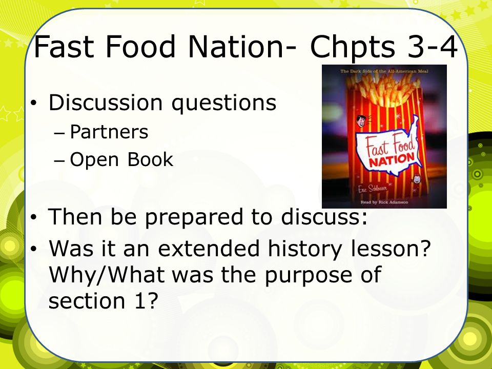 fast food nation essay questions You are required to answer three questions in a 4-6 page essay (double  spaced,  2) since the publication of fast food nation, eric schlosser has been .