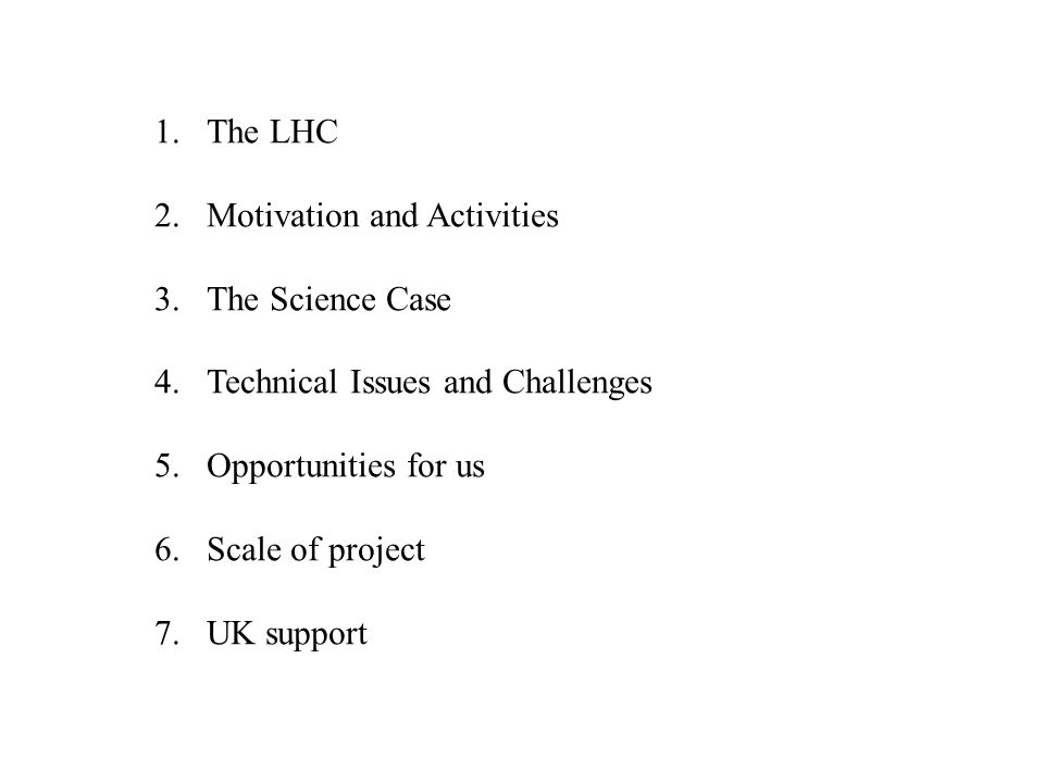 The LHC Motivation and Activities. The Science Case. Technical Issues and Challenges. Opportunities for us.