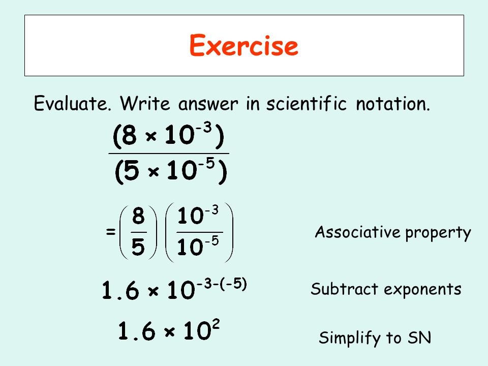 Exercise Evaluate. Write answer in scientific notation.