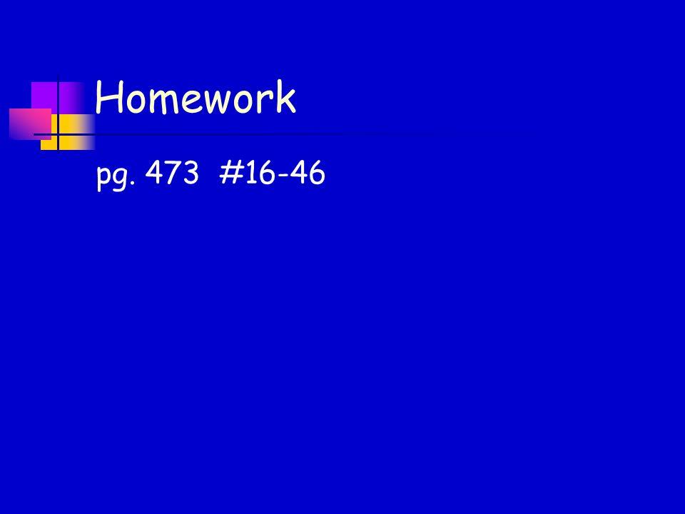 Homework pg. 473 #16-46