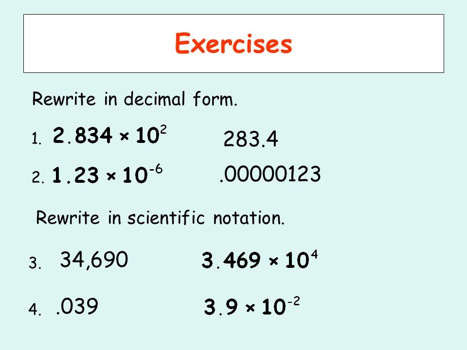 Exercises 283.4 .00000123 34,690 .039 Rewrite in decimal form.