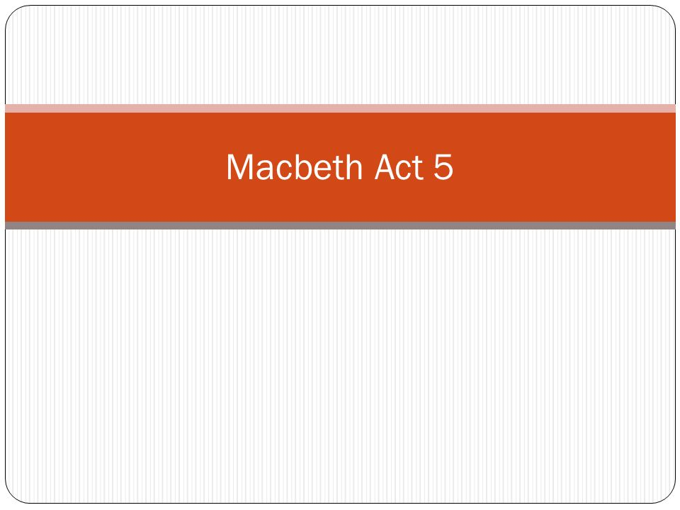 macbeth act 5 An act full of misery and hopelessness, beginning with lady macbeth's most famous scene - out damned spot with critical notes and analysis.