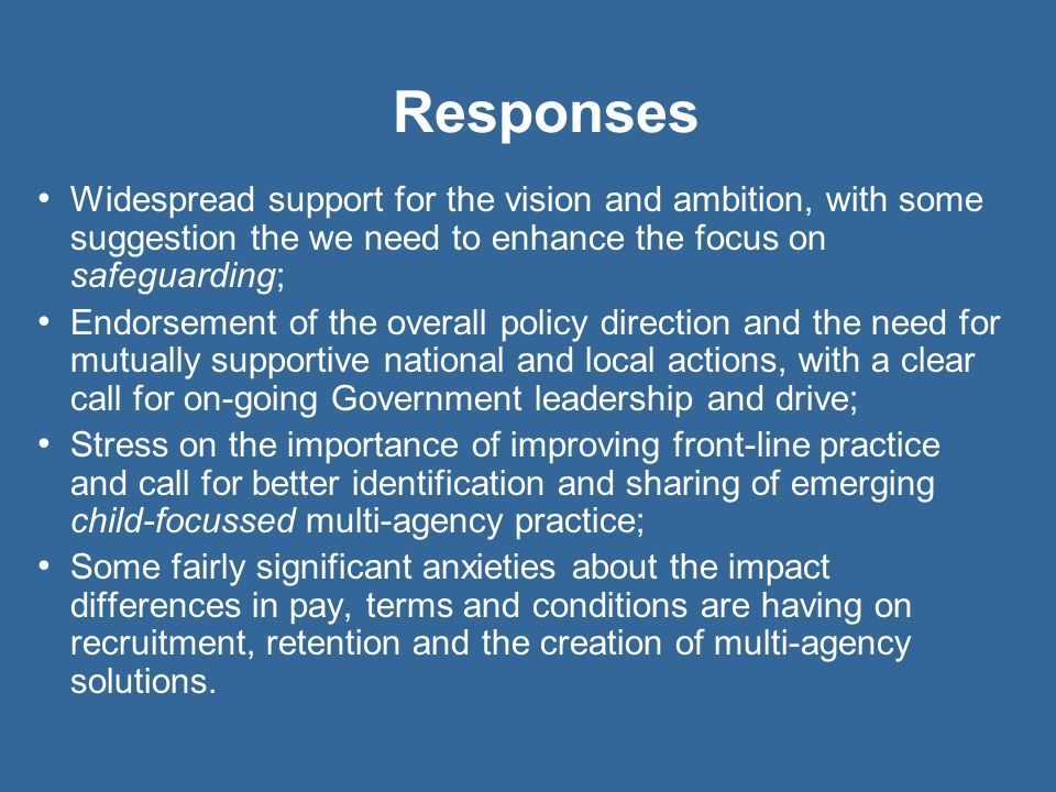 Responses Widespread support for the vision and ambition, with some suggestion the we need to enhance the focus on safeguarding;