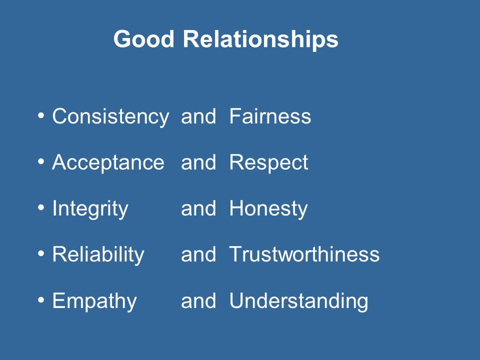 Good Relationships Consistency and Fairness Acceptance and Respect