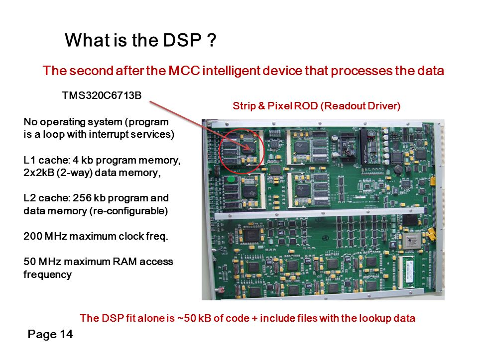 What is the DSP The second after the MCC intelligent device that processes the data. TMS320C6713B.