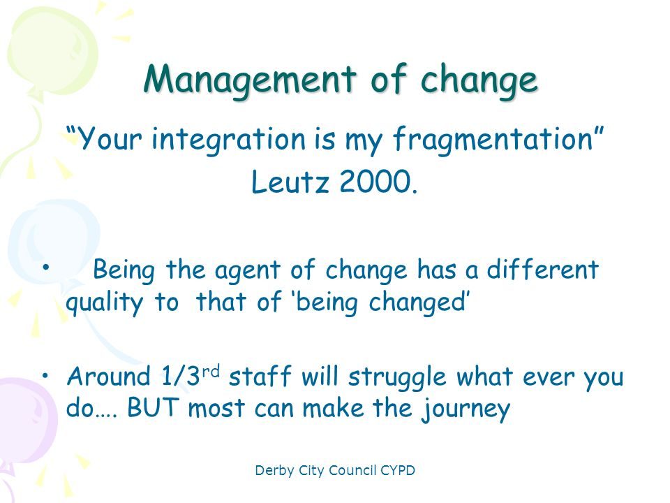 Management of change Your integration is my fragmentation