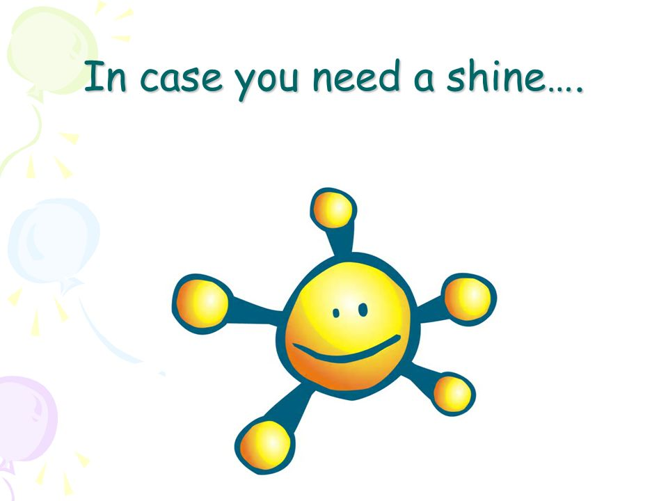 In case you need a shine….